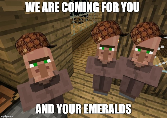 Minecraft Villagers | WE ARE COMING FOR YOU AND YOUR EMERALDS | image tagged in minecraft villagers,scumbag | made w/ Imgflip meme maker