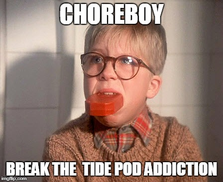 CHOREBOY BREAK THE  TIDE POD ADDICTION | image tagged in old school tide pods | made w/ Imgflip meme maker