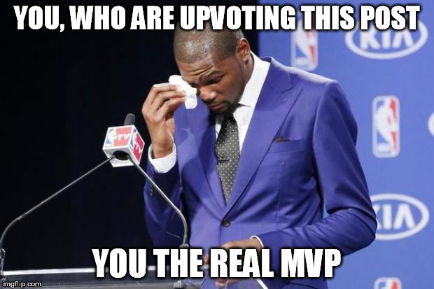 You The Real MVP 2 Meme | YOU, WHO ARE UPVOTING THIS POST YOU THE REAL MVP | image tagged in memes,you the real mvp 2 | made w/ Imgflip meme maker