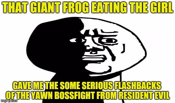 THAT GIANT FROG EATING THE GIRL GAVE ME THE SOME SERIOUS FLASHBACKS OF THE YAWN BOSSFIGHT FROM RESIDENT EVIL | made w/ Imgflip meme maker