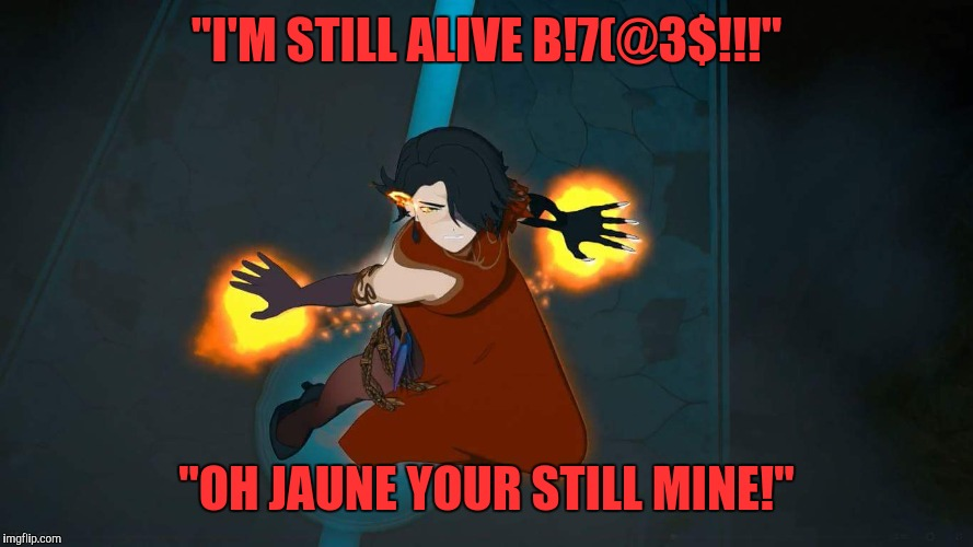 """I'M STILL ALIVE B!7(@3$!!!"" ""OH JAUNE YOUR STILL MINE!"" 