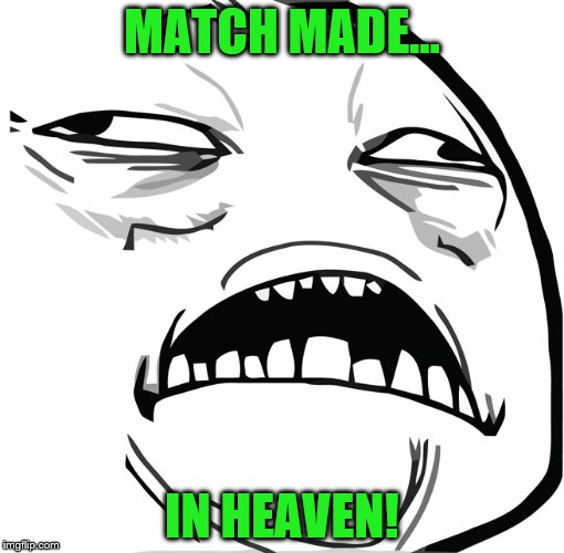 MATCH MADE... IN HEAVEN! | made w/ Imgflip meme maker