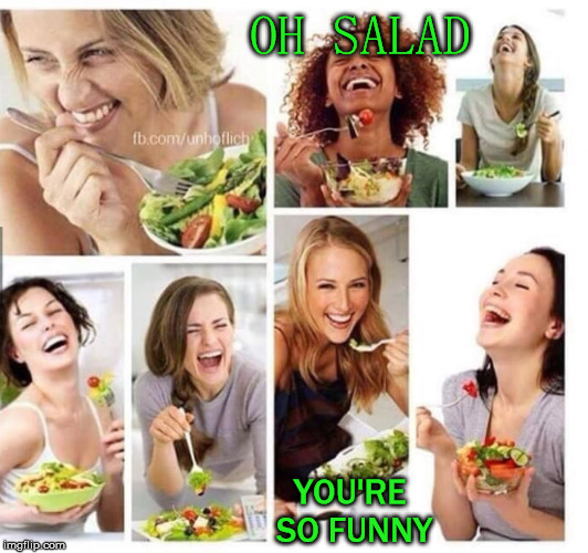OH SALAD YOU'RE SO FUNNY | made w/ Imgflip meme maker