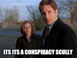 ITS ITS A CONSPIRACY SCULLY | made w/ Imgflip meme maker