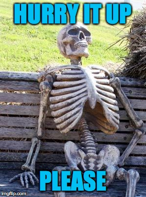 Waiting Skeleton Meme | HURRY IT UP PLEASE | image tagged in memes,waiting skeleton | made w/ Imgflip meme maker