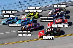 NASCAR Mind Reading |  HI JAMIE! IS THERE ANY WAY OUT OF THIS? I'LL JUST KEEP DRIVING... I'M FEELIN' A LITTLE CLAUSTROPHOBIC; SNEAKIN' BYE... MOVE FASTER! I'M GOING AS FAST AS I CAN! SKEET! | image tagged in nascar,racing,daytona,cars,race,chevy | made w/ Imgflip meme maker