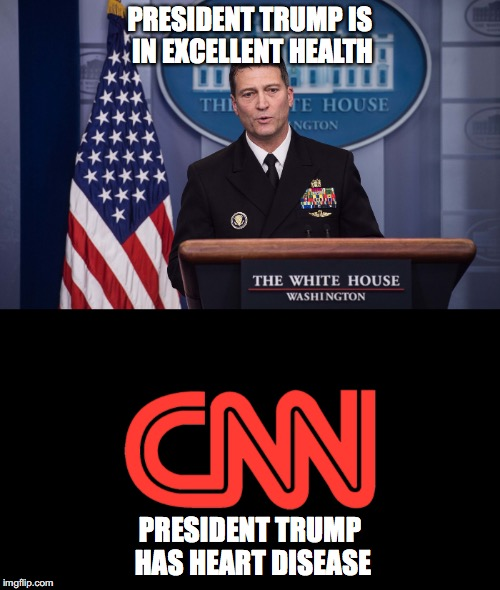 Dr. vs. CNN | PRESIDENT TRUMP IS IN EXCELLENT HEALTH PRESIDENT TRUMP HAS HEART DISEASE | image tagged in political meme | made w/ Imgflip meme maker