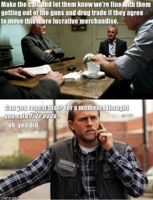 image tagged in make the call,sons of anarchy,jax teller,tide pods | made w/ Imgflip meme maker