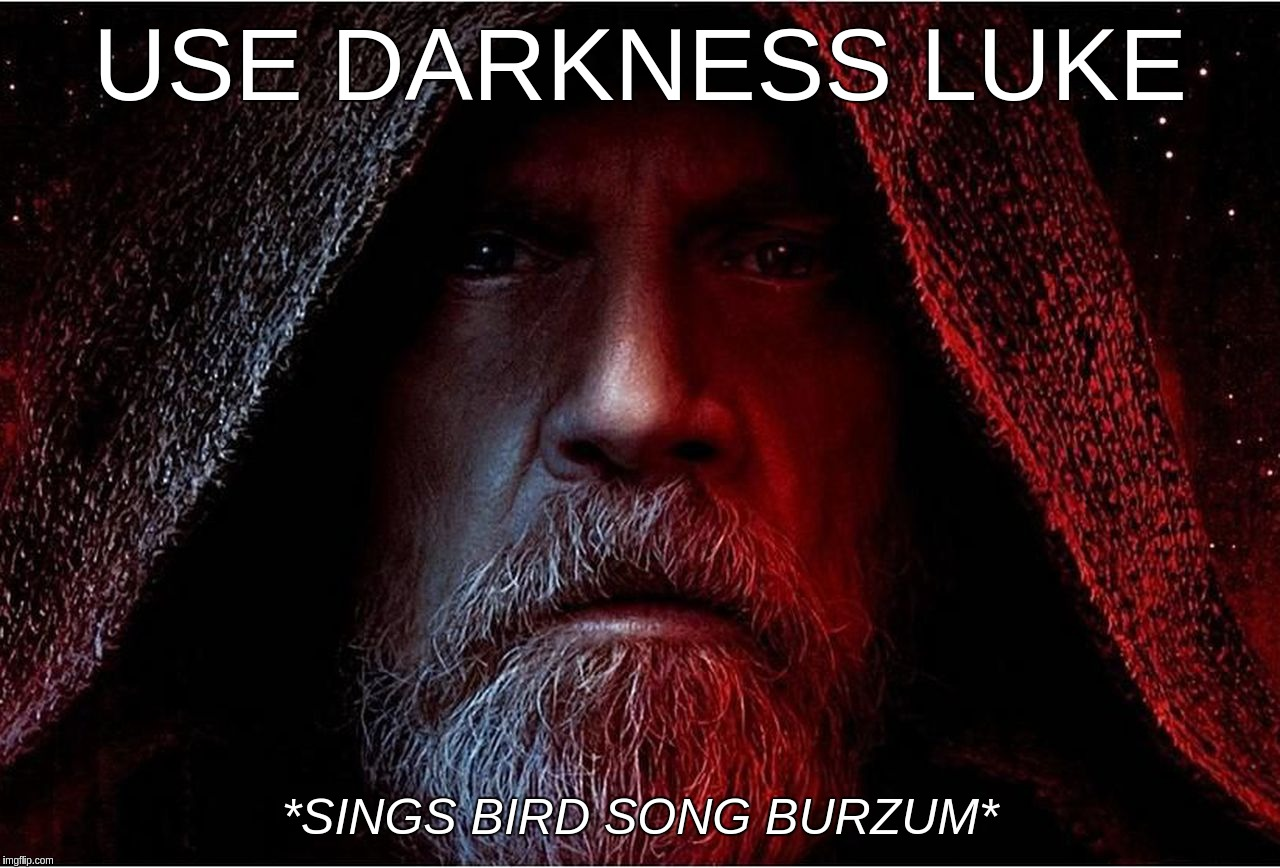 Use Darkness Luke *Sings bird song Burzum*; Burzum phonemes like bird song, Burzum means Darkness | USE DARKNESS LUKE *SINGS BIRD SONG BURZUM* | image tagged in luke,skywalker,star,wars,varg,vikkernes | made w/ Imgflip meme maker