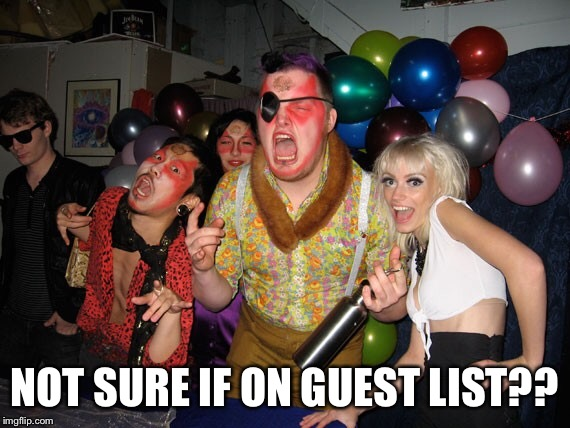 NOT SURE IF ON GUEST LIST?? | made w/ Imgflip meme maker