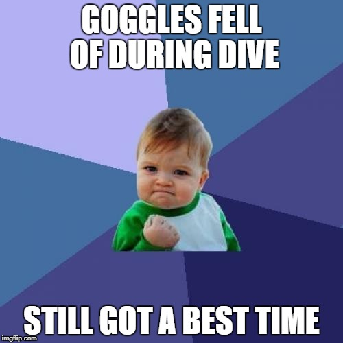 Success Kid Meme | GOGGLES FELL OF DURING DIVE STILL GOT A BEST TIME | image tagged in memes,success kid | made w/ Imgflip meme maker