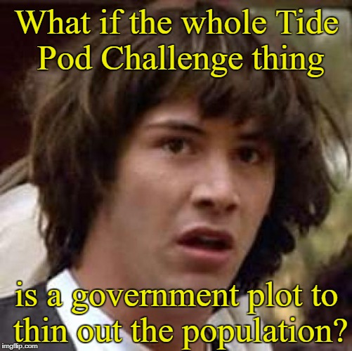 Hmm | What if the whole Tide Pod Challenge thing is a government plot to thin out the population? | image tagged in memes,conspiracy keanu,tide pods,stupidity,hmm | made w/ Imgflip meme maker