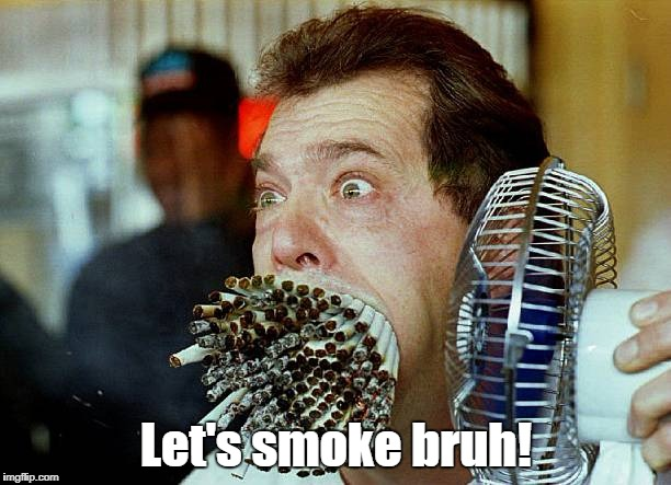 Let's smoke bruh! | made w/ Imgflip meme maker