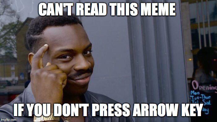 Roll Safe Think About It Meme | CAN'T READ THIS MEME IF YOU DON'T PRESS ARROW KEY | image tagged in memes,roll safe think about it | made w/ Imgflip meme maker