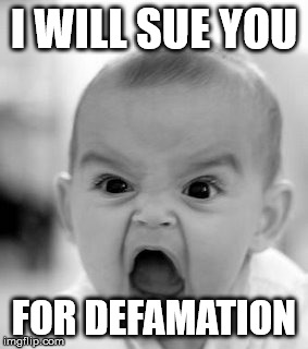 Angry Baby Meme | I WILL SUE YOU FOR DEFAMATION | image tagged in memes,angry baby | made w/ Imgflip meme maker