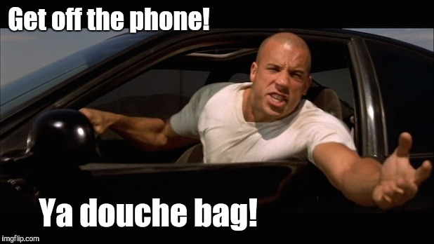 Get off the phone! Ya douche bag! | made w/ Imgflip meme maker