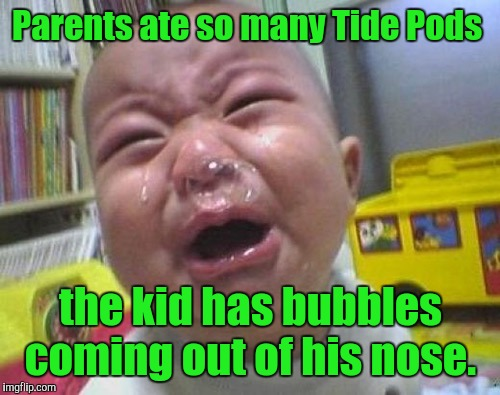 Parents ate so many Tide Pods the kid has bubbles coming out of his nose. | made w/ Imgflip meme maker