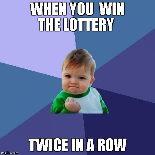 Success Kid Meme | WHEN YOU  WIN THE LOTTERY TWICE IN A ROW | image tagged in memes,success kid | made w/ Imgflip meme maker