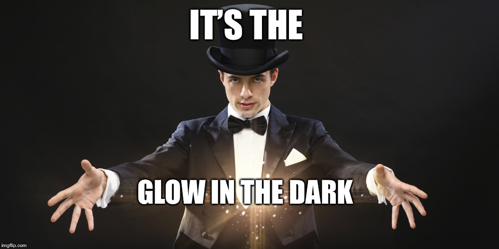 IT'S THE GLOW IN THE DARK | made w/ Imgflip meme maker