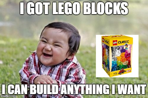 lego blocks | I GOT LEGO BLOCKS I CAN BUILD ANYTHING I WANT | image tagged in memes,evil toddler | made w/ Imgflip meme maker
