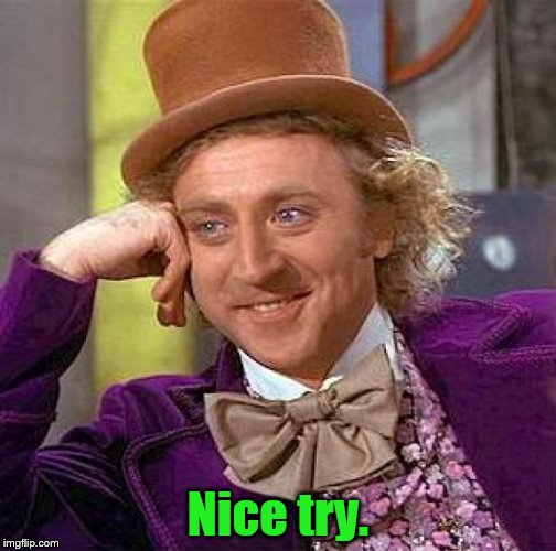 Creepy Condescending Wonka Meme | Nice try. | image tagged in memes,creepy condescending wonka | made w/ Imgflip meme maker