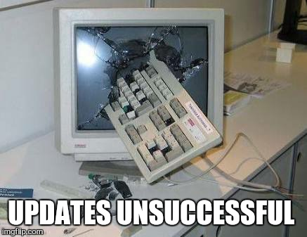 UPDATES UNSUCCESSFUL | made w/ Imgflip meme maker