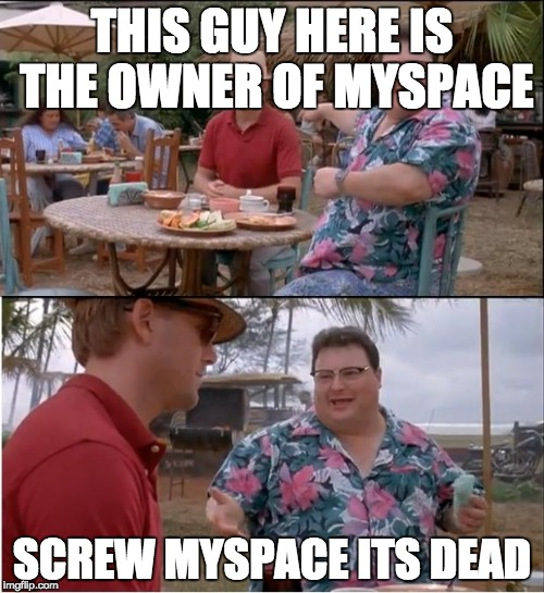 See Nobody Cares Meme | THIS GUY HERE IS THE OWNER OF MYSPACE SCREW MYSPACE ITS DEAD | image tagged in memes,see nobody cares | made w/ Imgflip meme maker