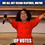 WE ALL GET CLEAN CLOTHES, MAYBE | made w/ Imgflip meme maker