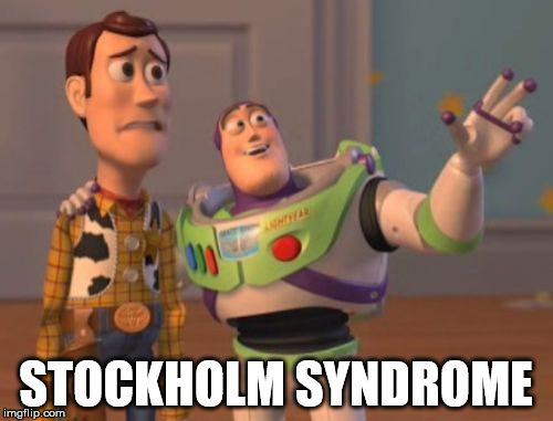 X, X Everywhere Meme | STOCKHOLM SYNDROME | image tagged in memes,x,x everywhere,x x everywhere | made w/ Imgflip meme maker