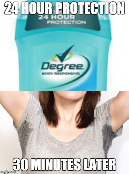 deodorant be like | 24 HOUR PROTECTION 30 MINUTES LATER | image tagged in sweaty,deodorant,smelly | made w/ Imgflip meme maker