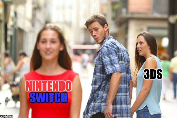 100% old news and has been done before | NINTENDO SWITCH 3DS | image tagged in memes,distracted boyfriend,3ds,nintedo switch,nintendo,gaming | made w/ Imgflip meme maker