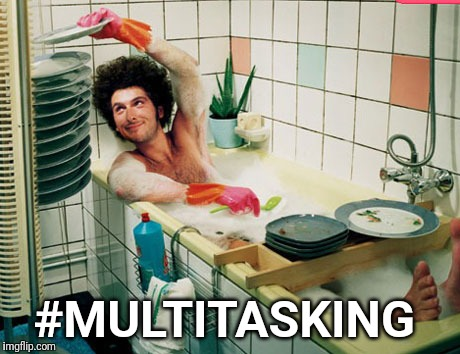Bath | #MULTITASKING | image tagged in bath | made w/ Imgflip meme maker