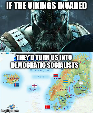 ahead of the curve | IF THE VIKINGS INVADED THEY'D TURN US INTO DEMOCRATIC SOCIALISTS | image tagged in democratic socialism,libtard,trump | made w/ Imgflip meme maker