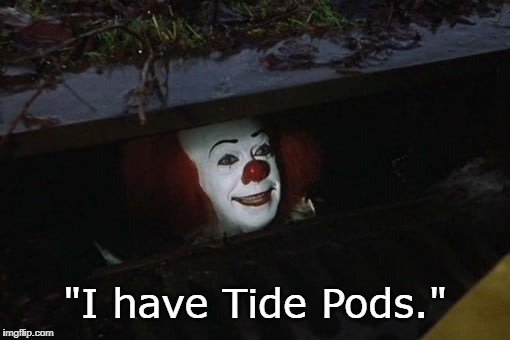 "It's okay, I have Tide Pods. | ""I have Tide Pods."" 