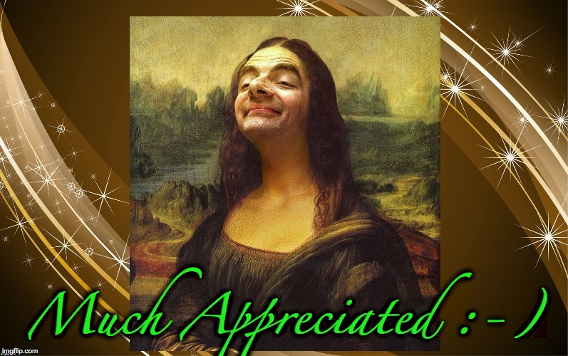 Bean Mona Lisa | Much Appreciated :-) | image tagged in bean mona lisa | made w/ Imgflip meme maker