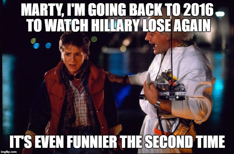 MARTY, I'M GOING BACK TO 2016 TO WATCH HILLARY LOSE AGAIN IT'S EVEN FUNNIER THE SECOND TIME | image tagged in election 2016 | made w/ Imgflip meme maker