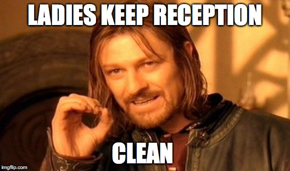 One Does Not Simply Meme | LADIES KEEP RECEPTION CLEAN | image tagged in memes,one does not simply | made w/ Imgflip meme maker