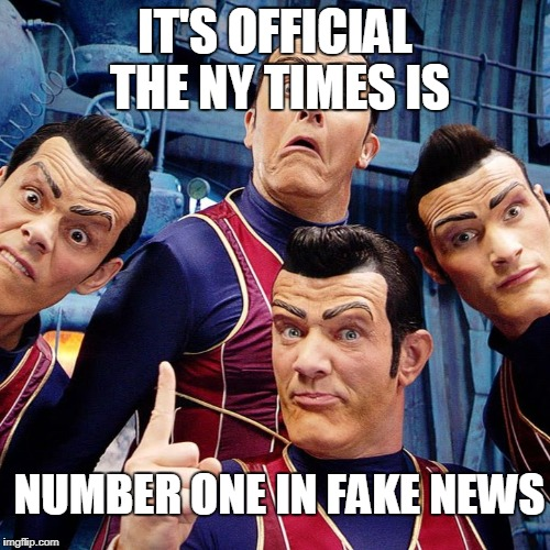 We are number one | IT'S OFFICIAL THE NY TIMES IS NUMBER ONE IN FAKE NEWS | image tagged in we are number one | made w/ Imgflip meme maker