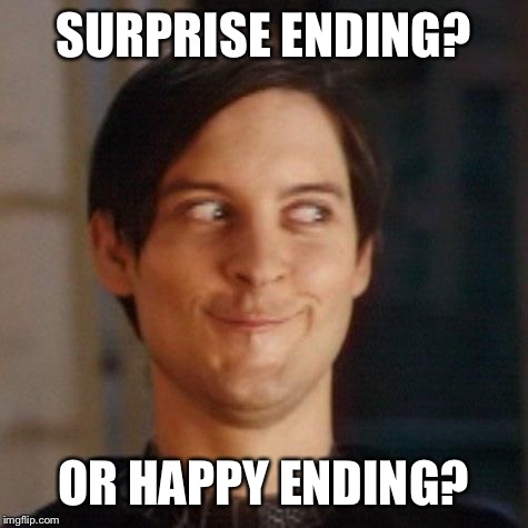 SURPRISE ENDING? OR HAPPY ENDING? | made w/ Imgflip meme maker