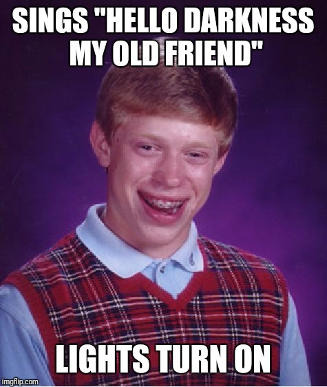 "Bad Luck Brian Meme | SINGS ""HELLO DARKNESS MY OLD FRIEND"" LIGHTS TURN ON 