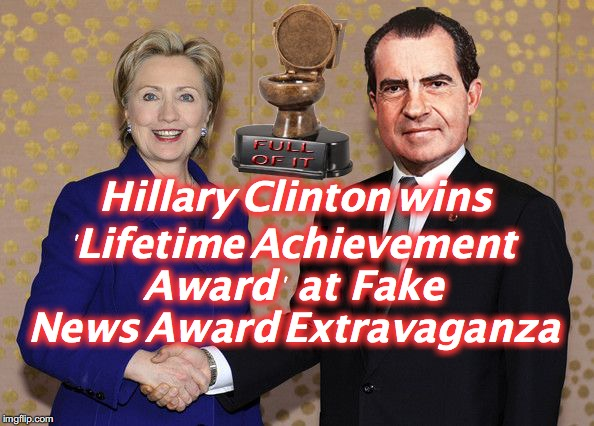 Hillary Shaking Nixon's Hand | Hillary Clinton wins 'Lifetime Achievement Award'  at  Fake News Award Extravaganza | image tagged in hillary shaking nixon's hand | made w/ Imgflip meme maker