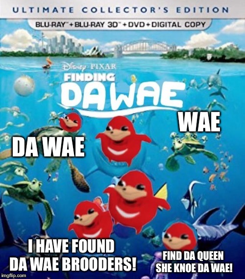 Finding da wae |  WAE; DA WAE; I HAVE FOUND DA WAE BROODERS! FIND DA QUEEN SHE KNOE DA WAE! | image tagged in memes,da wae,do you know the way,ugandan knuckles,knuckles | made w/ Imgflip meme maker