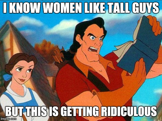 I KNOW WOMEN LIKE TALL GUYS BUT THIS IS GETTING RIDICULOUS | made w/ Imgflip meme maker