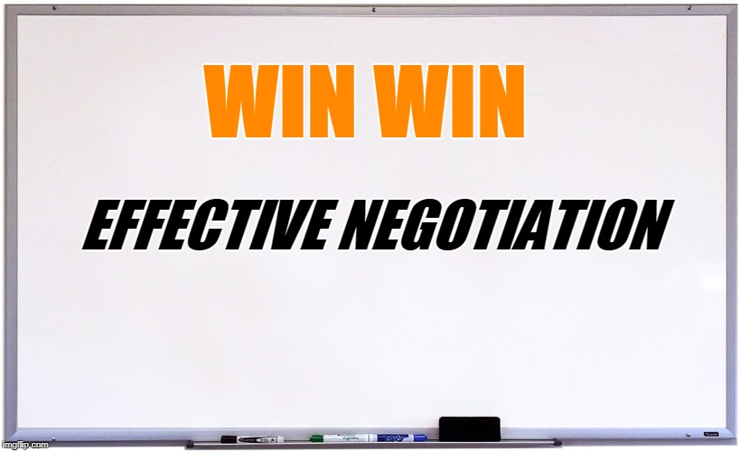 whiteboard | WIN WIN EFFECTIVE NEGOTIATION | image tagged in whiteboard | made w/ Imgflip meme maker