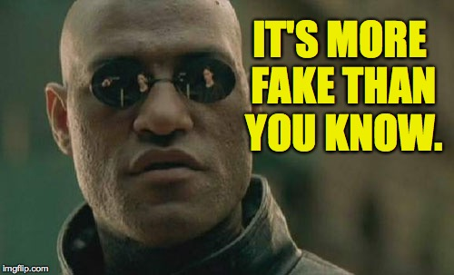 Matrix Morpheus Meme | IT'S MORE FAKE THAN YOU KNOW. | image tagged in memes,matrix morpheus | made w/ Imgflip meme maker