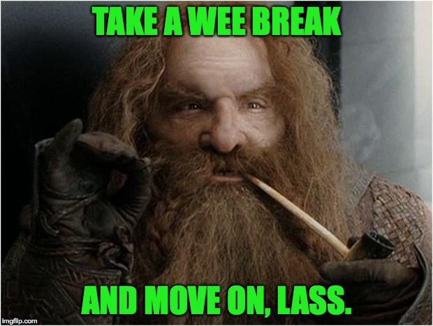 TAKE A WEE BREAK AND MOVE ON, LASS. | made w/ Imgflip meme maker