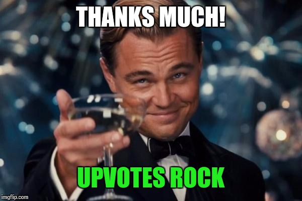 Leonardo Dicaprio Cheers Meme | THANKS MUCH! UPVOTES ROCK | image tagged in memes,leonardo dicaprio cheers | made w/ Imgflip meme maker