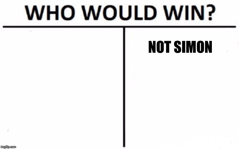 Who Would Win? Meme | NOT SIMON | image tagged in memes,who would win | made w/ Imgflip meme maker