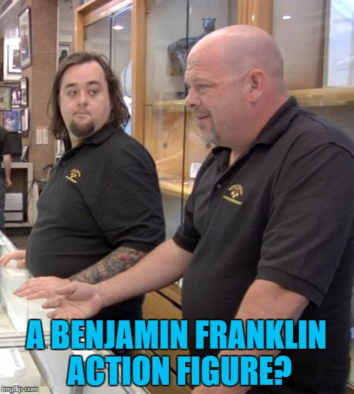 A BENJAMIN FRANKLIN ACTION FIGURE? | made w/ Imgflip meme maker