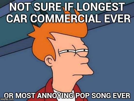 Music heard off someone else's phone | NOT SURE IF LONGEST CAR COMMERCIAL EVER OR MOST ANNOYING POP SONG EVER | image tagged in memes,futurama fry,annoying,pete and repeat | made w/ Imgflip meme maker